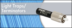 Fiber Optic Light Traps/Terminators